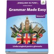 Grammar Made Easy. Volumul I - Limba engleza pentru gimnaziu