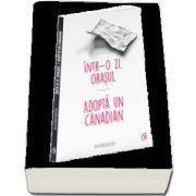 Intr-o zi, Orasul - Adopta un canadian de Balasescu Alec