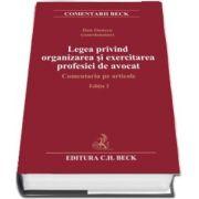 Legea privind organizarea si exercitarea profesiei de avocat. Comentariu pe articole (Editia a 2-a)