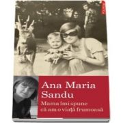 Mama imi spune ca am o viata frumoasa de Ana Maria Sandu
