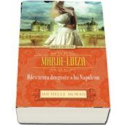 Maria-Luiza. Adevarata dragoste a lui Napoleon - Moran Michelle