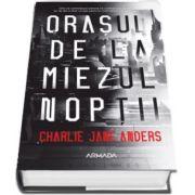Orasul de la miezul noptii (Charlie Jane Anders)
