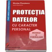 Protectia datelor cu caracter personal. Modele si formulare (Nicolae Ploesteanu)