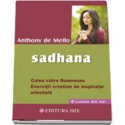 Anthony De Mello, Sadhana. Calea catre Dumnezeu. Exercitii crestine de inspiratie orientala