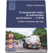 Transportul rutier al marfurilor periculoase - A D R. Ghidul conducatorului auto