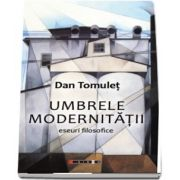 Umbrele modernitatii de Dan Tomulet