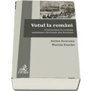 Votul la romani. O incursiune in evolutia sistemelor electorale din Romania - Stefan Deaconu