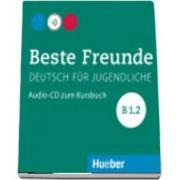 Beste Freunde. Audio CD zum Kursbuch B1. 2