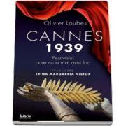 Cannes 1939. Festivalul care nu a mai avut loc - Oliver Loubes
