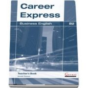 Career Express. Business English B2 Teachers Book