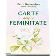 Carte despre feminitate de Petru Kolomeitev