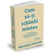 Cum sa-ti schimbi mintea de Michael Pollan