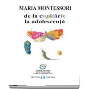 De la copilarie la adolescenta de Maria Montessori