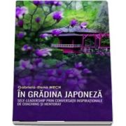In gradina japoneza. Self-leadership prin conversatii inspirationale de coaching si mentorat