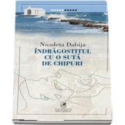 INDRAGOSTITUL CU O SUTA DE CHIPURI de Nicoleta Dabija