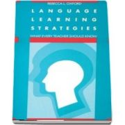 Language Learning Strategies. What Every Teacher Should Know