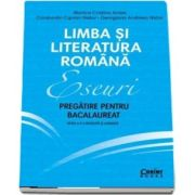 Limba si literatura romana. Eseuri, pregatire pentru bacalaureat