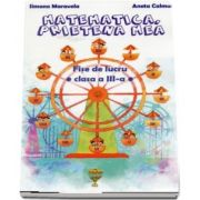 Matematica, prietena mea. Fise de lucru pentru clasa a III-a de Simona Maravela