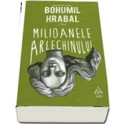 Milioanele arlechinului de Bohumil Hrabal