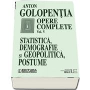 Opere complete - Volumul V - Statistica, demografie si geopolitica, postume