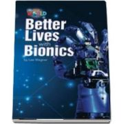 Our World Readers. Better Lives with Bionics. British English