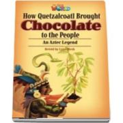 Our World Readers. How Quetzalcoatl Brought Chocolate to the People. British English