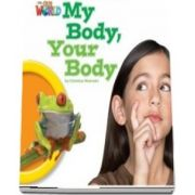 Our World Readers. My Body, Your Body. British English