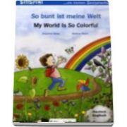 So bunt ist meine Welt. My world is so colourful