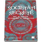 Societati secrete. Mit, Adevar, Plasmuire, Impostura de Dominique Labarriere