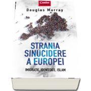 Strania sinucidere a Europei. Imigratie, Identitate, Islam - Murray Douglas