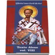 Texte alese. Volumul VIII - sf Ioan Gura de Aur