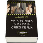 Viata, moartea si iar viata criticii de film de Andrei Gorzo