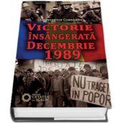 Victorie insangerata. Decembrie 1989 (Constantin Corneanu)