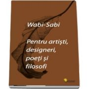 Wabi-sabi pentru artisti, designeri, poeti si filosofi de Leonard Koren