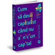 Cum sa devii capitalist cand nu ai niciun capital de Latka Nathan