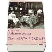 Dimineata pierduta, editia a XI-a - Gabriela Adamesteanu