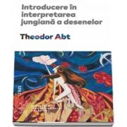 Introducere in interpretarea jungiana a desenelor de Theodor Abt