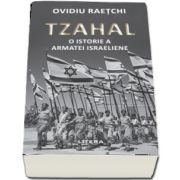 Tzahal. O istorie a armatei israeliene de Ovidiu Raetchi
