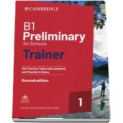 B1 Preliminary for Schools Trainer 1 for the Revised 2020 Exam Six Practice Tests with Answers and Teachers Notes with Downloadable Audio