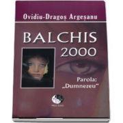 """Balchis 2000. Parola,, Dumnezeu"""" Ovidiu Dragos Argesanu - Editie brosata"""