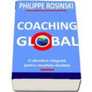 Coaching Global. O abordare integrata pentru rezultate durabile de Philippe Rosinski