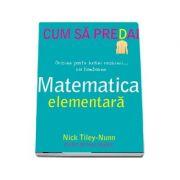 Cum sa predai matematica elementara - Nick Tiley Nunn