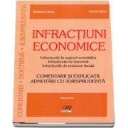 Infractiuni economice - Comentarii si explicatii. Adnotari cu juriprudenta - Editia 2019