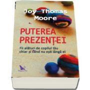 Puterea prezentei de Joy Thomas Moore