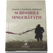 Scrisorile singuratatii - Serban, Oana Camelia