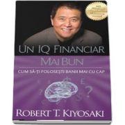 Un IQ financiar mai bun de Robert T. Kiyosaki