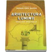 Arhitectura luminii de Daniel Emil Bichir