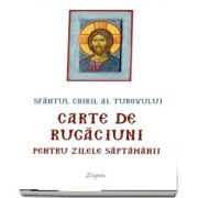 Carte de rugaciuni pentru zilele saptamanii (Chiril al Turovului)