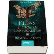 Elias si spioana Carturarilor III. Moartea la porti