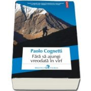 Fara sa ajungi vreodata in virf - Traducere din limba italiana de Cerasela Barbone